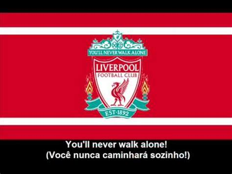 you ll never walk alone testo liverpool f c anthem lyrics himno de liverpool letra