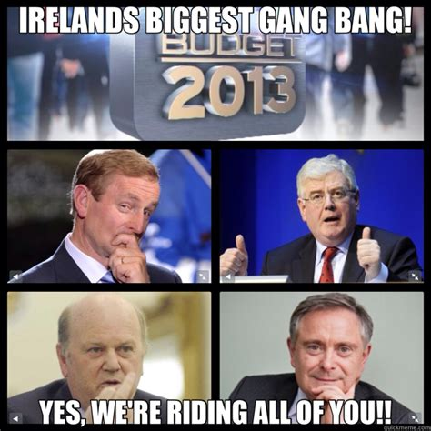 Gang Bang Memes - irelands biggest gang bang yes we re riding all of you