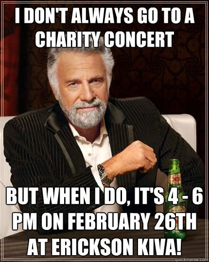 Charity Meme - i don t always go to a charity concert but when i do it s
