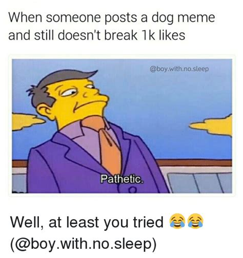At Least You Tried Meme - funny at least you tried memes of 2017 on sizzle