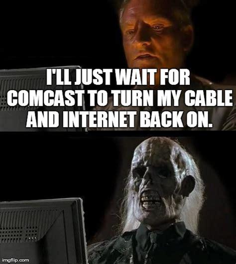 Comcast Meme - happened last week imgflip