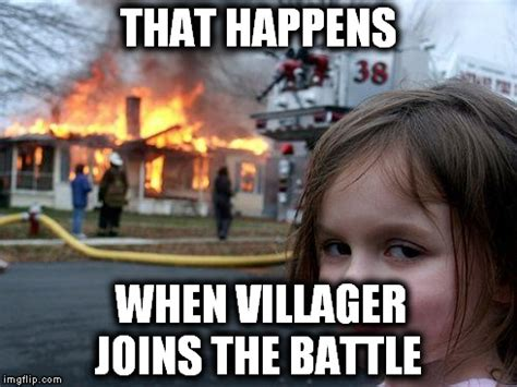 The Villager Meme - disaster girl meme imgflip