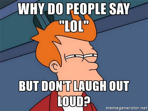 Lol Meme Images - why do people say lol lol memes picsmine