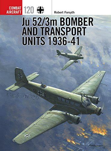 ju 52 3m bomber and ju 52 3m bomber and transport units 1936 41 combat aircraft avaxhome
