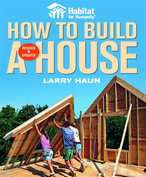 how to make a house habitat for humanity how to build a house revised and updated by larry haun