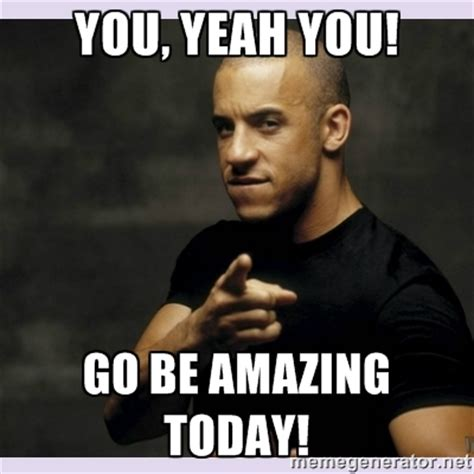 Vin Diesel Memes - vin diesel via meme generator wonderful sayings for life