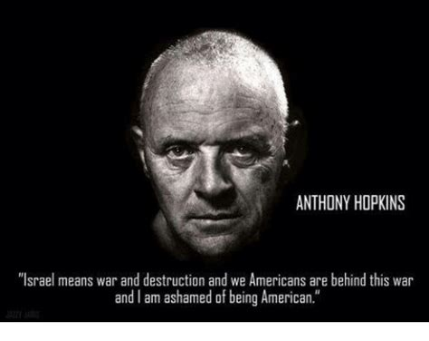 anthony hopkins israel anthony hopkins israel means war and destruction and we