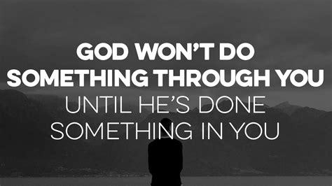 Something He Wont Forget by God Won T Do Something Through You Until He S Done