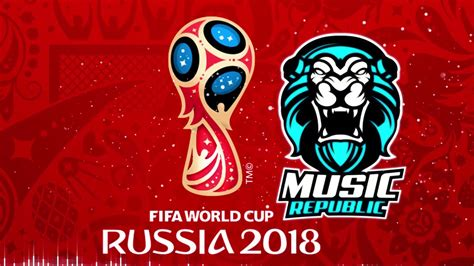 list theme song fifa world cup fifa world cup russia 2018 song official music theme
