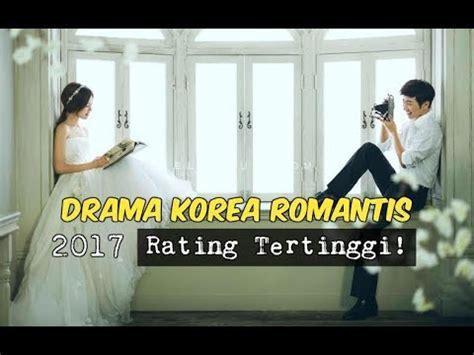 film korea rating tertinggi 6 drama korea romantis 2017 dengan rating tertinggi youtube