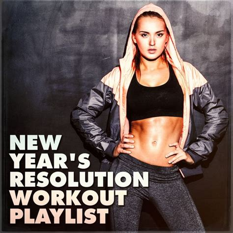new year song playlist new year s resolution workout playlist workout remix