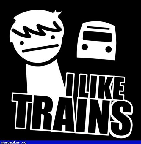 I Like Trains Meme - 17 best images about online memes creator on pinterest