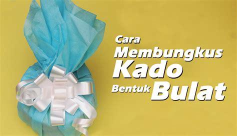 tutorial bungkus kado isi buku cara membungkus kado ulang tahun bentuk bulat