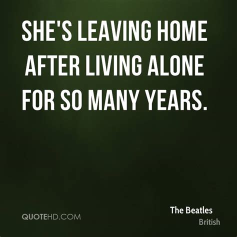 leaving home alone the beatles quotes quotehd