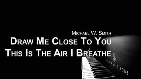 the air i breathe worship as a way of books draw me to you this is the air i breathe piano