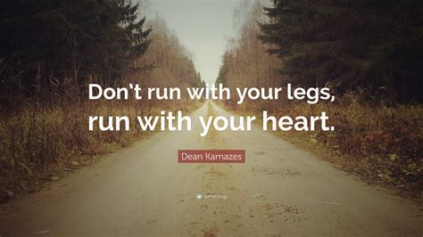 running with your dean karnazes quote don t run with your legs run with your 13