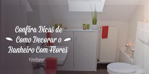 como decorar banheiro flores artificiais confira dicas de como decorar o banheiro flores
