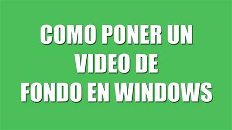 poner un fondo de escritorio en windows xp poner videos de fondo de escritorio en windows 7 161 como