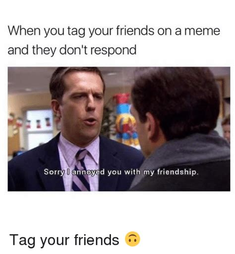 When You Meme - when you tag your friends on a meme and they don t respond