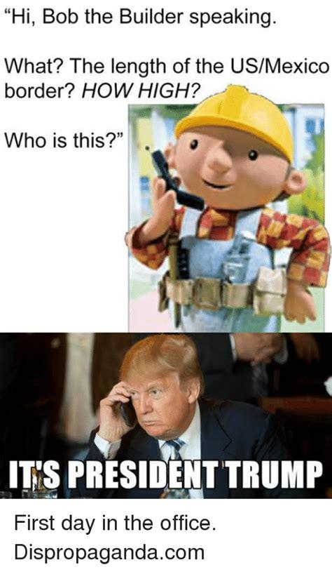 Builder Memes - hi bob the builder speaking what the length of the
