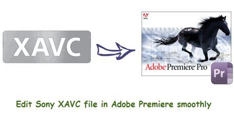 adobe premiere cs6 xavc best workaround to edit sony pxw fs7 xavc clips in