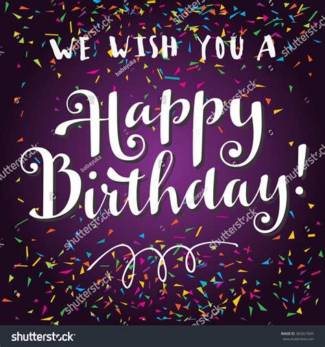 We Wish You A Happy Birthday We Wish You Happy Birthday Hand Stock Vector 365027645