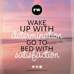 wake up with determination go to bed with satisfaction wake up with determination go to bed with satisfaction