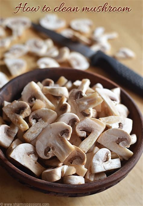how to clean and cut mushrooms sharmis passions