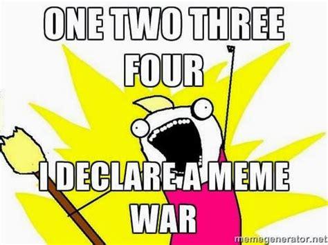 Meme War Pictures - 22 meme internet one two three four i declare a meme war