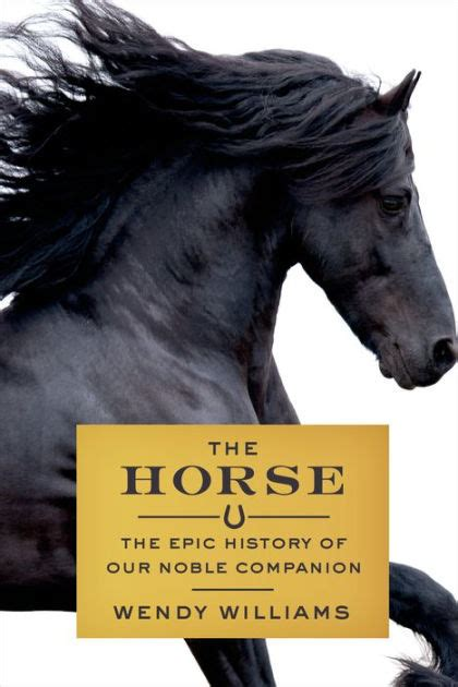 libro the horse the epic the horse the epic history of our noble companion by wendy williams nook book ebook