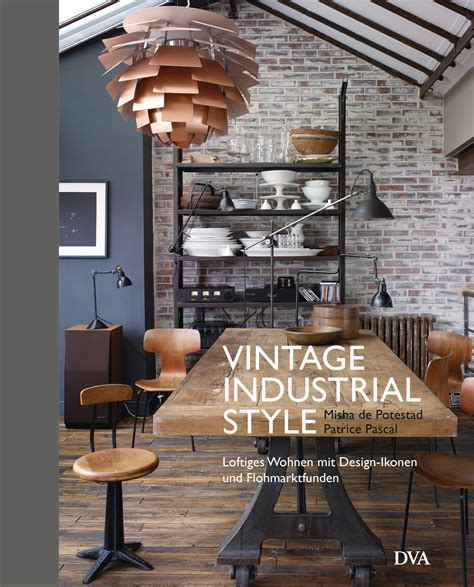 how to industrial style your home style etcetera mishade potestad vintage industrial style dva verlag