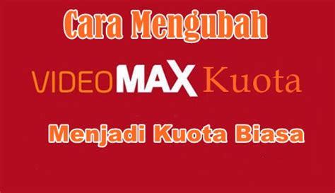 cara mengubah kuota youthmax ke kuota biasa cara merubah kuota videomax menjadi kuota data biasa di
