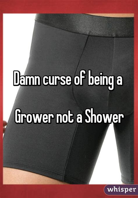 What Is A Grower And A Shower by Damn Curse Of Being A Grower Not A Shower