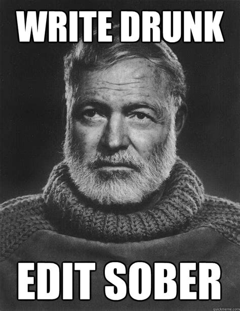 Editable Memes - write drunk edit sober earnest hemingway quickmeme