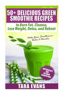 How To Make Delicious Detox Smoothies by 50 Delicious Green Smoothie Recipes To Burn Cleanse