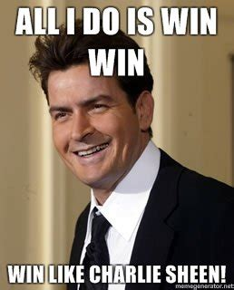 Charlie Sheen Winning Meme - win like charlie sheen