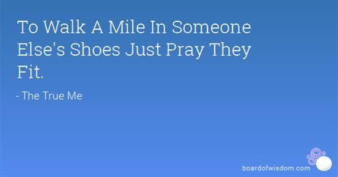 to walk a mile in someone else s shoes just pray they fit