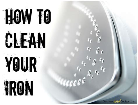 Clean Your by How To Clean Your Iron Seams And Scissors