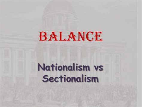sectionalism and nationalism balance nationalism and sectionalism