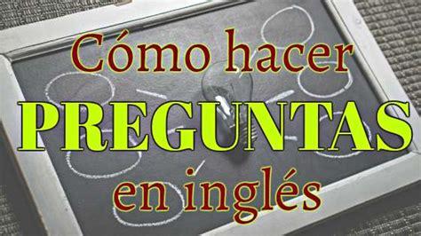preguntas de juego ingles c 243 mo hacer preguntas en ingl 233 s aprende ingl 233 s sila