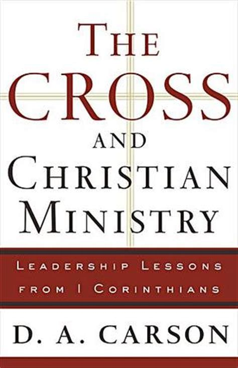 the cross and christian ministry leadership lessons from 1 corinthians books the cross and christian ministry leadership lessons from 1 corinthians by d a carson reviews