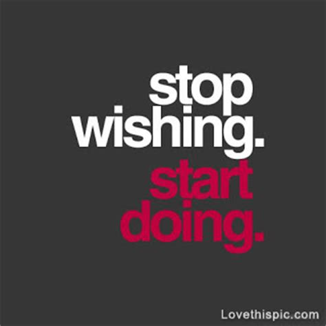 Start Doing stop wishing start doing pictures photos and images for