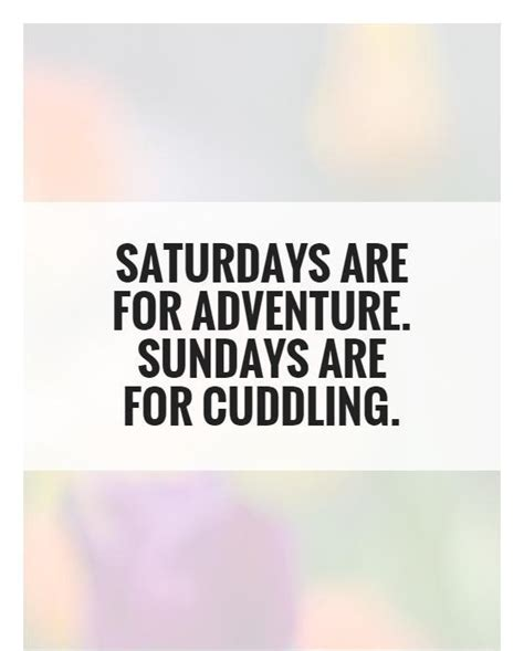 cuddle quotes saturdays are for adventure sundays are for cuddling