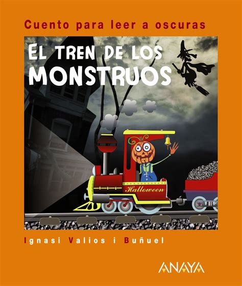 libro a todos los monstruos el tren de los monstruos anaya infantil y juvenil