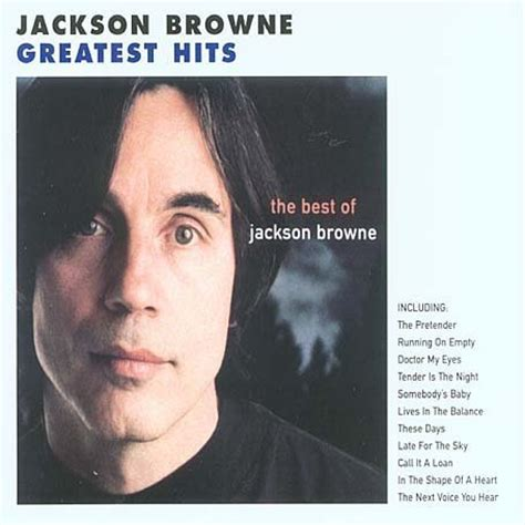 the best of jackson browne the next voice you hear the next voice you hear the best