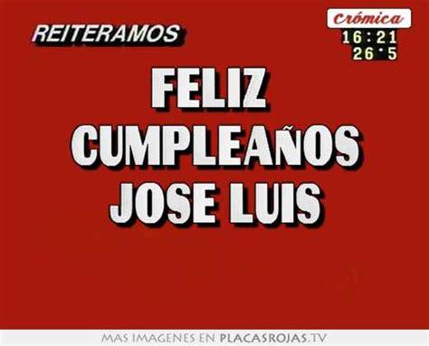 imagenes cumpleaños luis feliz cumplea 241 os jose luis placas rojas tv