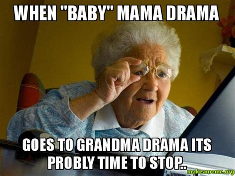Internet Drama Meme - when quot baby quot mama drama goes to grandma drama its probly