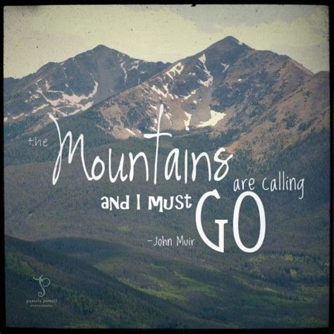 Mountains Are Calling the mountains are calling and i must go muir mts
