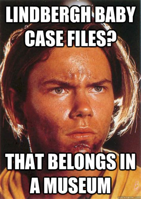 Indiana Jones Meme - lindbergh baby case files that belongs in a museum