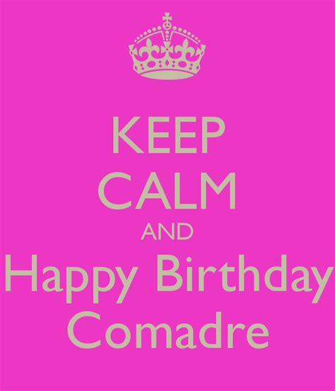 imagenes happy birthday comadre keep calm and happy birthday comadre poster liz keep